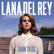 "A light-skinned brown-haired woman is dressed in a sheer white blouse and a red bra, and is staring forward before a blue-skied background. The words ""Lana Del Rey"" are placed above her, while the words ""Born to Die"" are placed beneath her, stylized in all capital letters."