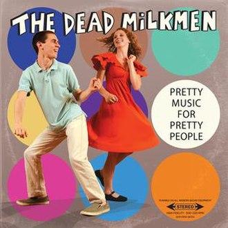 Pretty Music for Pretty People - Image: Dead Milkmen Pretty Music for Pretty People