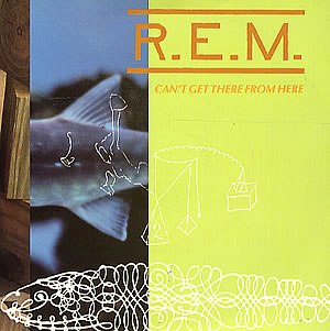Cant Get There from Here - Image: R.E.M. Cant Get There from Here