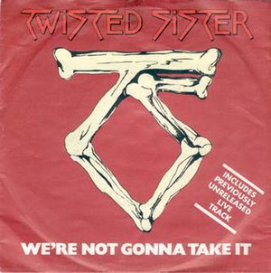 We're Not Gonna Take It (Twisted Sister song) - Image: Were Not Gonna Take It