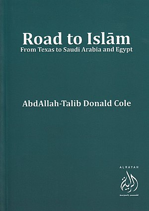 "Donald Cole (anthropologist) - Cole's most recent book: ""Road to Islam: From Texas to Saudi Arabia and Egypt."""