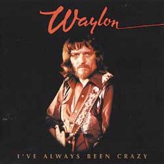 I've Always Been Crazy - Image: Waylon Jennings I've Always Been Crazy