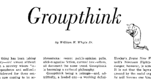 "Groupthink - From ""Groupthink"" by William H. Whyte, Jr. in ''Fortune'' magazine, March 1952"