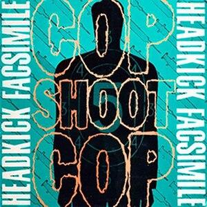 Headkick Facsimile - Image: Cop Shoot Cop Headkick Facsimile
