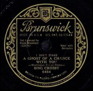 I Don't Stand a Ghost of a Chance with You - 1932 78 release on Brunswick Records as 6454.