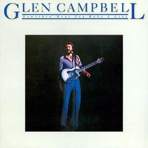 Somethin' 'Bout You Baby I Like - Image: Glen Campbell Somethin' 'Bout You Baby I Like album cover
