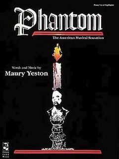 <i>Phantom</i> (musical) musical with music and lyrics by Maury Yeston and a book by Arthur Kopit