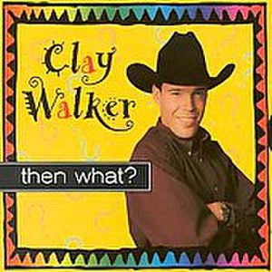 Then What? - Image: Clay walker then what