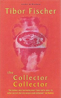 <i>The Collector Collector</i> book by Tibor Fischer