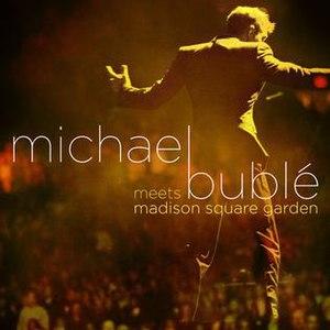 Michael Bublé Meets Madison Square Garden - Image: Michael Buble Meets MSG