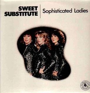 <i>Sophisticated Ladies</i> (Sweet Substitute album) 1981 studio album by Sweet Substitute