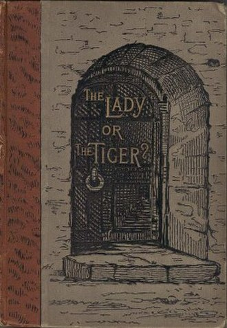 "The Lady, or the Tiger? - ""The Lady, or the Tiger?"" was the title story in an 1884 collection of twelve stories by Frank R. Stockton published by Scribner"