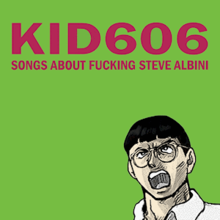 220px-Kid606_-_Songs_About_Fucking_Steve