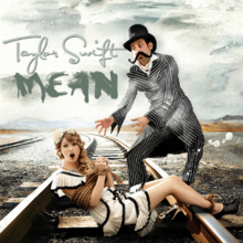 "Taylor Swift is shouting forward with both of her hands tied up with a coil of rope. She is sitting atop a railway line. Above Taylor the words ""Taylor Swift"" and ""Mean"" are written in grey color. Next to her is a man with a handlebar moustache wearing a black top hat. He is standing astride with an open clasp and his eyes are looking towards Taylor Swift."
