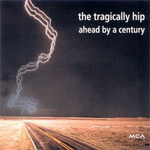 Ahead by a Century - Image: The Tragically Hip Ahead By A Century