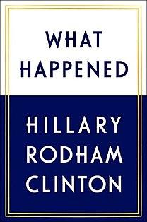 <i>What Happened</i> (Clinton book) 2017 memoir by Hillary Clinton