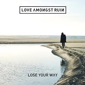 Lose Your Way - Image: Love Amongst Ruin Lose Your Way album artwork