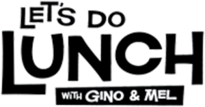 Let's Do Lunch with Gino & Mel - Image: Let's Do Lunch With Gino and Mel