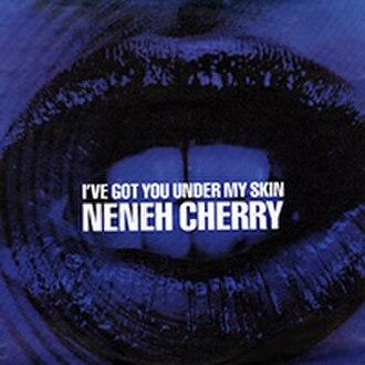 "I've Got You Under My Skin - Image: Neneh Cherry 'I've Got You Under My Skin' 7"" single"
