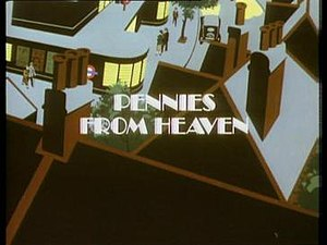 BBC television drama - Pennies From Heaven, a highly acclaimed 1978 drama serial by television playwright Dennis Potter, who did much of his most best remembered work for the BBC.
