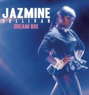 Dream Big (Jazmine Sullivan song) 2009 single by Jazmine Sullivan