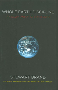 Black book cover with a small photo of Earth from space, white text: WHOLE EARTH DISCIPLINE, and in red AN ECOPRAGMATIST MANIFESTO, in white STEWART BRAND, and in yellow FOUNDER AND EDITOR OF THE WHOLE EARTH CATALOG