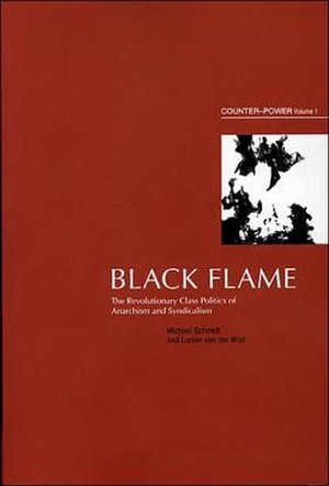 Black Flame: The Revolutionary Class Politics of Anarchism and Syndicalism (Counter-Power vol. 1)