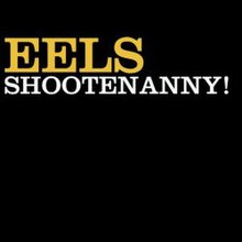 "A black background with ""EELS"" written in gold and ""SHOOTENANNY!"" written in white"