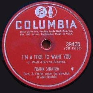 I'm a Fool to Want You - 1951 release as a Columbia Records 78, 39425.