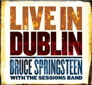Bruce Springsteen with The Sessions Band: Live in Dublin - Image: Live Dublin