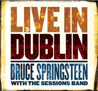<i>Bruce Springsteen with The Sessions Band: Live in Dublin</i> 2007 live album by Bruce Springsteen