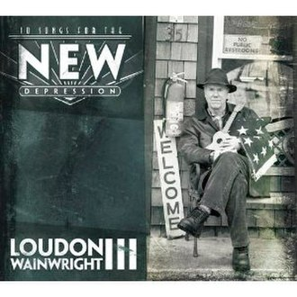 10 Songs for the New Depression - Image: Loudon Wainwright III 10 Songs for the New Depression