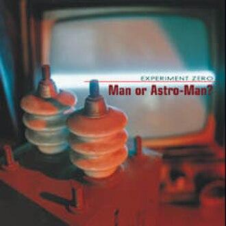 Experiment Zero - Image: Man or Astro man? Experiment Zero