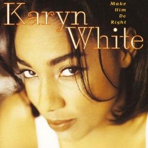 Make Him Do Right - Image: Make Him Do Right Karyn White album
