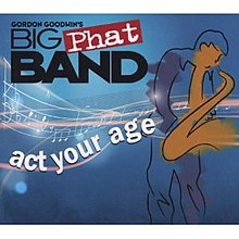 Act Your Age (Gordon Goodwin's Big Phat Band album).jpeg
