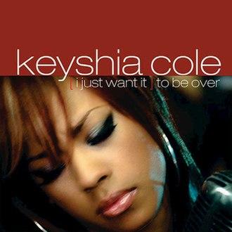 (I Just Want It) To Be Over - Image: KEYSHIA COLE i just want it to be over