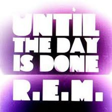 R.E.M. - Until the Day Is Done.jpg
