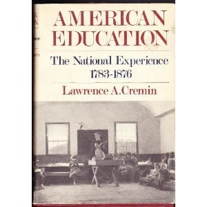 American Education: The National Experience, 1783–1876 - Image: American Education, The National Experience, 1783 1876 book cover