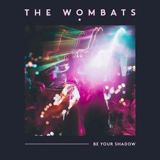 Be Your Shadow - Image: Be Your Shadow The Wombats