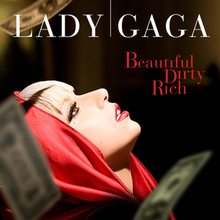 "Lady Gaga wearing a red, hooded jacket in front of a black background. Her head is tilted backwards as dollar bills fall around her. At the top of the image, ""LADY GAGA"" is written in large white text, and below are the words ""Beautiful"", ""Dirty"", and ""Rich"" written in red."