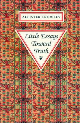Little Essays Toward Truth - Cover of the 1991 edition of Little Essays Toward Truth by Aleister Crowley.
