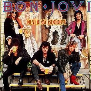 Never Say Goodbye (Bon Jovi song) - Image: Never Say Goodbye