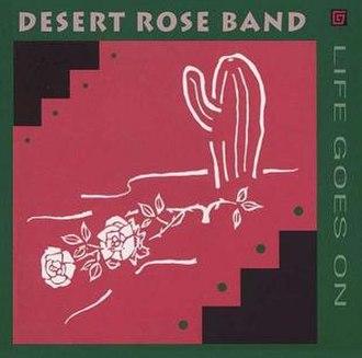 Life Goes On (The Desert Rose Band album) - Image: The Desert Rose Band Life Goes On 1993