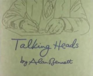 <i>Talking Heads</i> (series) series of dramatic monologues written for BBC television by British playwright Alan Bennett