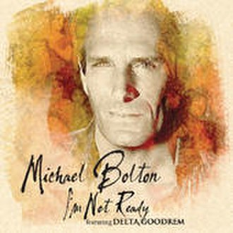I'm Not Ready - Image: I'm Not Ready by Michael Bolton and Delta Goorem