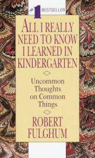 All I Really Need to Know I Learned in Kindergarten - Image: Robert Fulghum All I Really Need to Know I Learned in Kindergarten