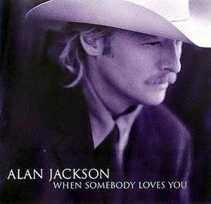 When Somebody Loves You (Alan Jackson song) - Image: When Somebody Loves You single