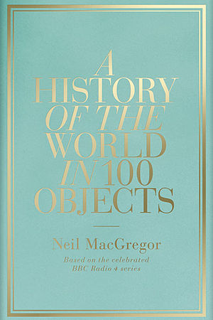A History of the World in 100 Objects - Cover of A History of the World in 100 Objects, the companion book by Neil MacGregor