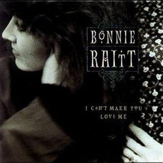 I Can't Make You Love Me - Image: I Can't Make You Love Me Bonnie Raitt sleeve