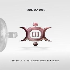 I-II-III (Icon of Coil Albums) - III: The Soul is in the Software / Access And Amplify